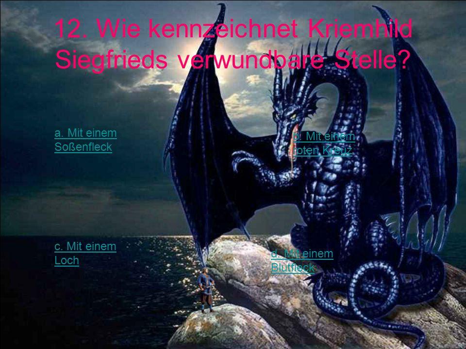 12. Wie kennzeichnet Kriemhild Siegfrieds verwundbare Stelle? a. Mit einem Soßenfleck b. Mit einem roten Kreuz c. Mit einem Loch d. Mit einem Blutflec