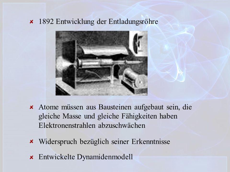 Atome müssen aus Bausteinen aufgebaut sein, die gleiche Masse und gleiche Fähigkeiten haben Elektronenstrahlen abzuschwächen 1892 Entwicklung der Entl