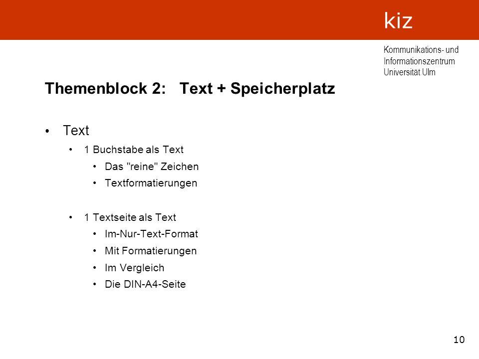 10 Kommunikations- und Informationszentrum Universität Ulm kiz Themenblock 2: Text + Speicherplatz Text 1 Buchstabe als Text Das
