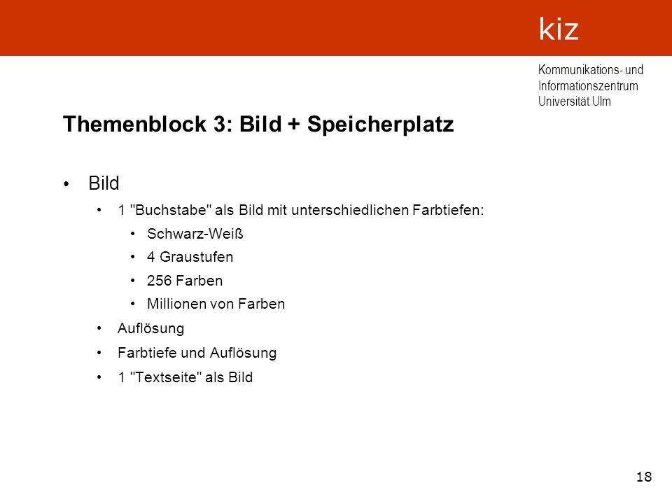 18 Kommunikations- und Informationszentrum Universität Ulm kiz Themenblock 3: Bild + Speicherplatz Bild 1