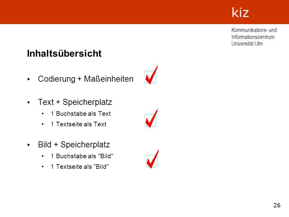26 Kommunikations- und Informationszentrum Universität Ulm kiz Inhaltsübersicht Codierung + Maßeinheiten Text + Speicherplatz 1 Buchstabe als Text 1 T