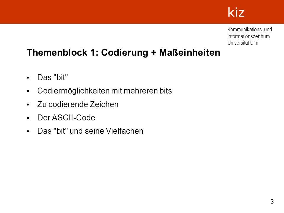 3 Kommunikations- und Informationszentrum Universität Ulm kiz Themenblock 1: Codierung + Maßeinheiten Das
