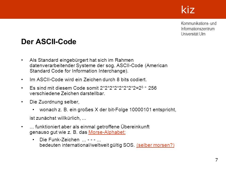 7 Kommunikations- und Informationszentrum Universität Ulm kiz Der ASCII-Code Als Standard eingebürgert hat sich im Rahmen datenverarbeitender Systeme