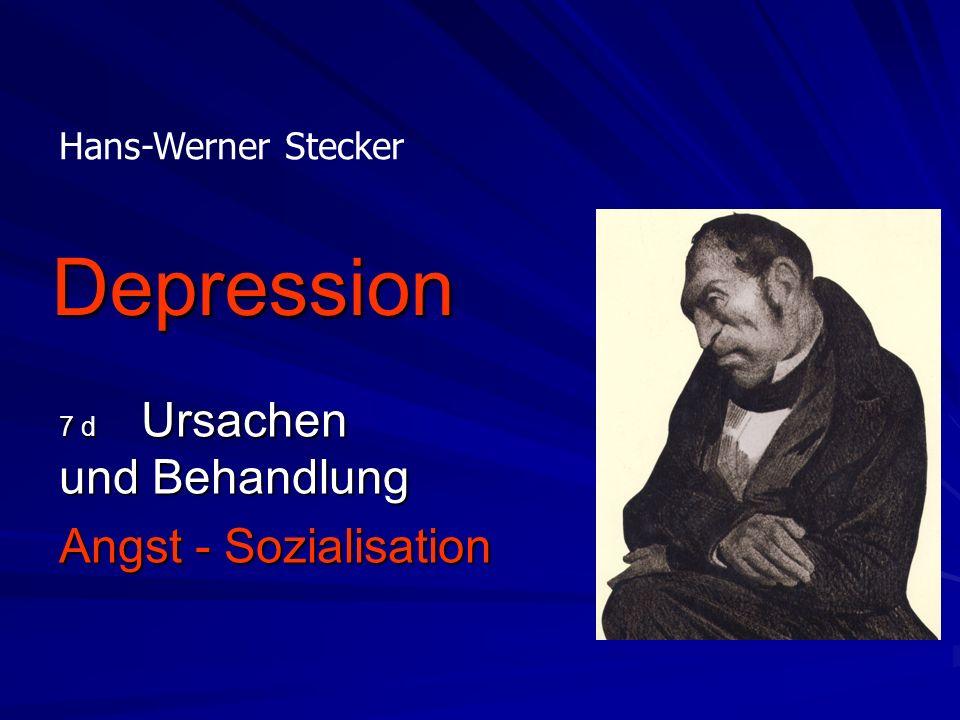Depression 7 d Ursachen und Behandlung Angst - Sozialisation Hans-Werner Stecker