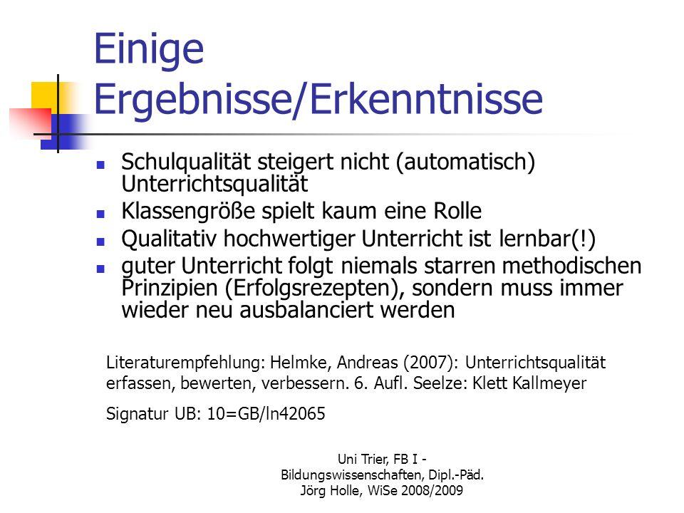 Uni Trier, FB I - Bildungswissenschaften, Dipl.-Päd. Jörg Holle, WiSe 2008/2009 Einige Ergebnisse/Erkenntnisse Schulqualität steigert nicht (automatis