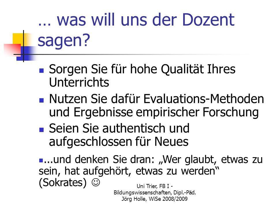 Uni Trier, FB I - Bildungswissenschaften, Dipl.-Päd. Jörg Holle, WiSe 2008/2009 … was will uns der Dozent sagen? Sorgen Sie für hohe Qualität Ihres Un
