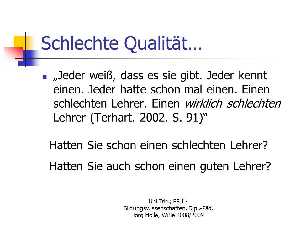 Uni Trier, FB I - Bildungswissenschaften, Dipl.-Päd. Jörg Holle, WiSe 2008/2009 Schlechte Qualität… Jeder weiß, dass es sie gibt. Jeder kennt einen. J