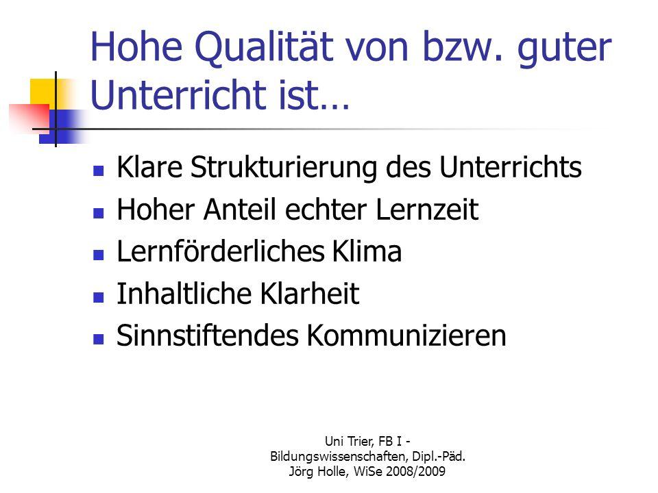Uni Trier, FB I - Bildungswissenschaften, Dipl.-Päd. Jörg Holle, WiSe 2008/2009 Hohe Qualität von bzw. guter Unterricht ist… Klare Strukturierung des