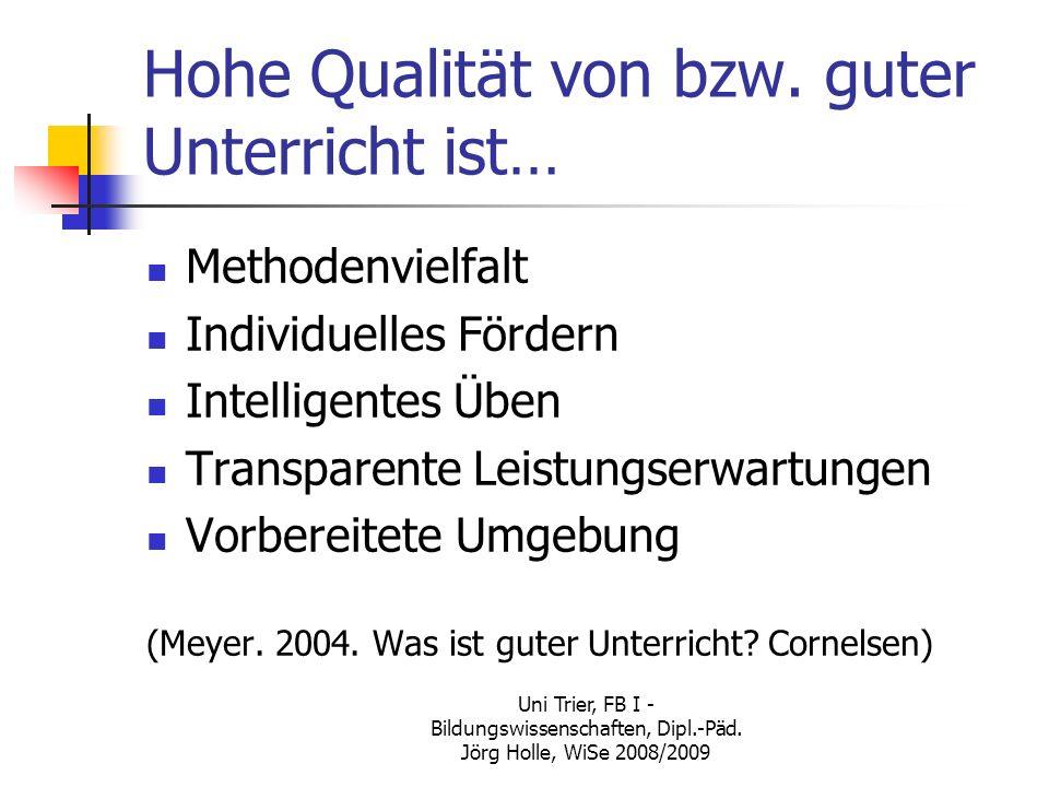 Uni Trier, FB I - Bildungswissenschaften, Dipl.-Päd. Jörg Holle, WiSe 2008/2009 Hohe Qualität von bzw. guter Unterricht ist… Methodenvielfalt Individu