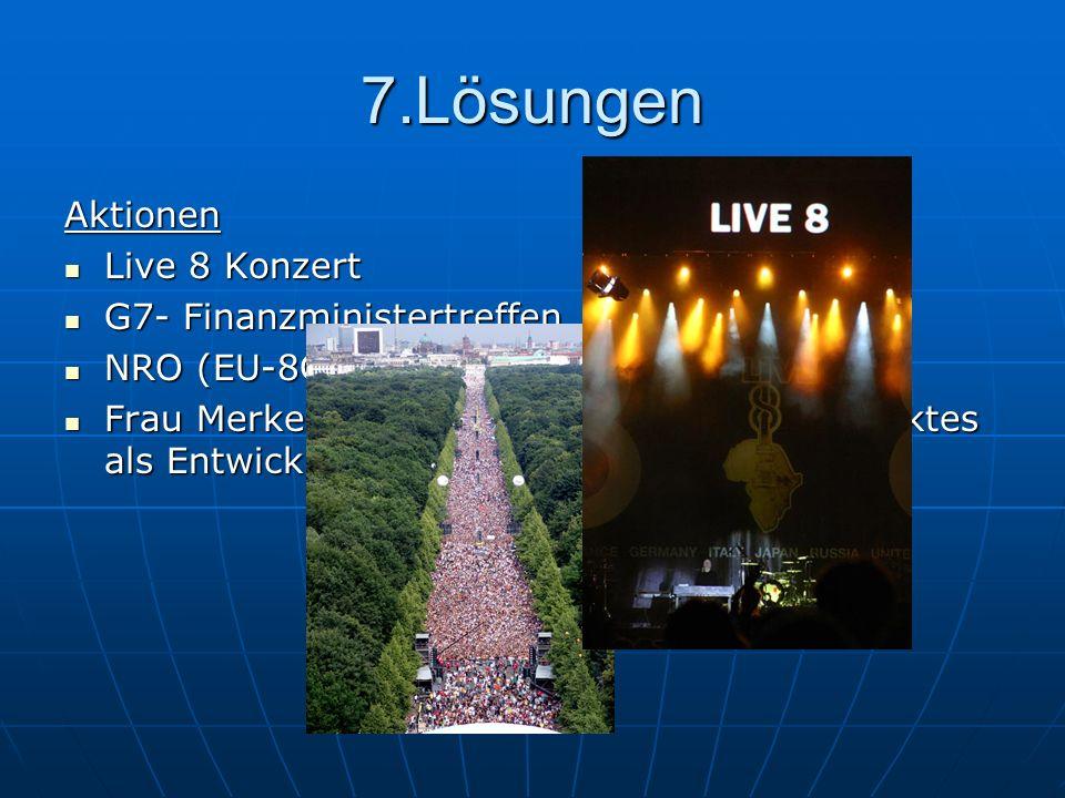 7.Lösungen Aktionen Live 8 Konzert Live 8 Konzert G7- Finanzministertreffen G7- Finanzministertreffen NRO (EU-8G8- Präsidentschaft) NRO (EU-8G8- Präsi