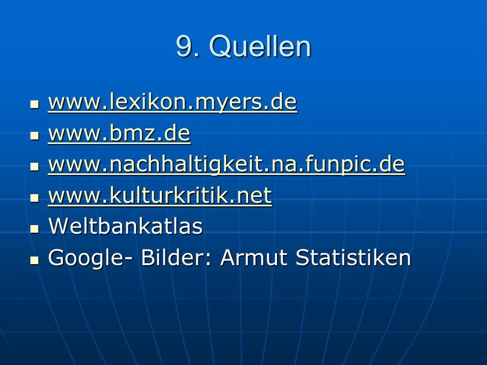 9. Quellen www.lexikon.myers.de www.lexikon.myers.de www.lexikon.myers.de www.bmz.de www.bmz.de www.bmz.de www.nachhaltigkeit.na.funpic.de www.nachhal