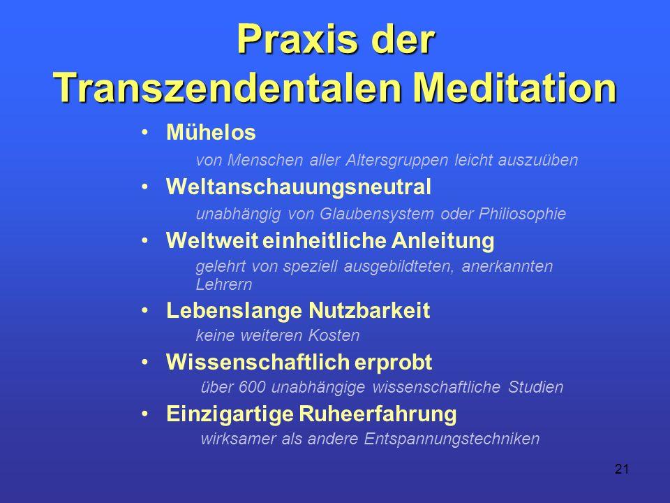 21 Praxis der Transzendentalen Meditation Mühelos von Menschen aller Altersgruppen leicht auszuüben Weltanschauungsneutral unabhängig von Glaubensyste