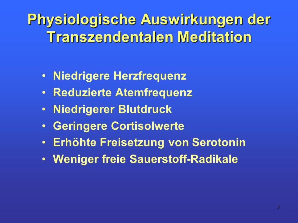 7 Physiologische Auswirkungen der Transzendentalen Meditation Niedrigere Herzfrequenz Reduzierte Atemfrequenz Niedrigerer Blutdruck Geringere Cortisol