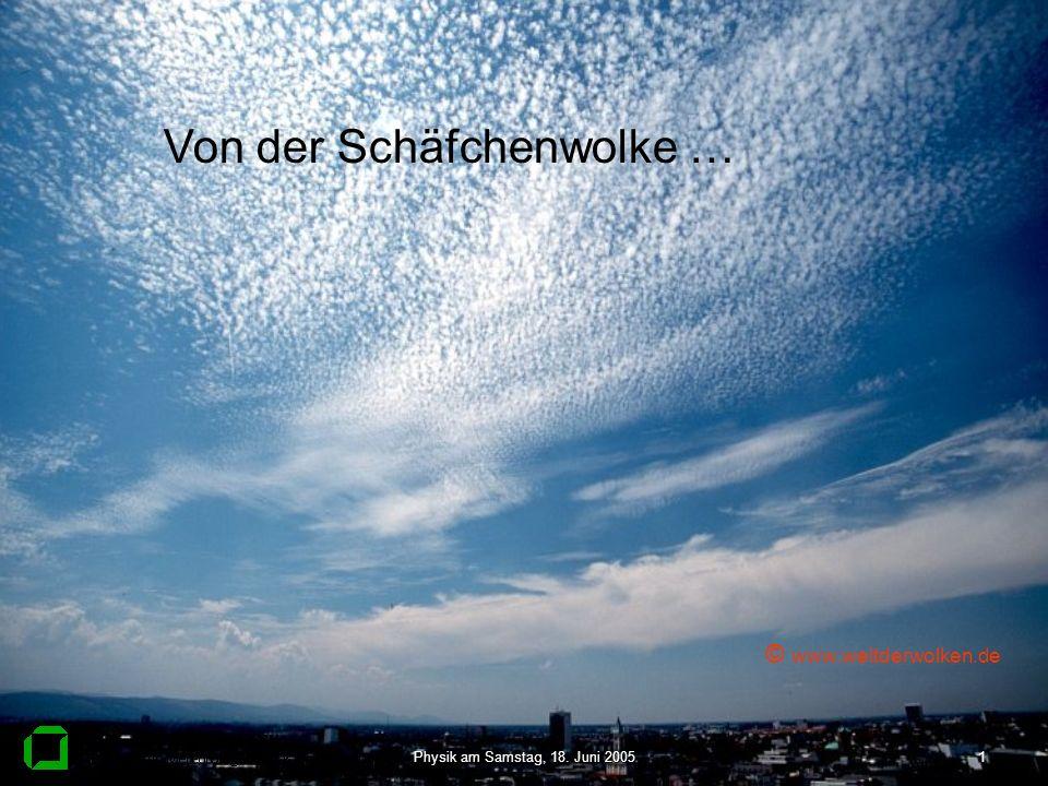 Physik am Samstag, 18. Juni 20051 Von der Schäfchenwolke … © www.weltderwolken.de