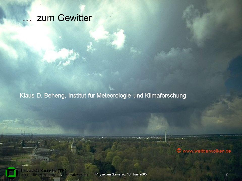 Physik am Samstag, 18. Juni 20052 … zum Gewitter © www.weltderwolken.de Klaus D. Beheng, Institut für Meteorologie und Klimaforschung