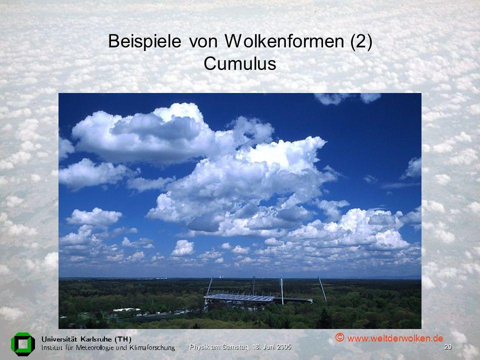 Physik am Samstag, 18. Juni 200520 Beispiele von Wolkenformen (2) Cumulus © www.weltderwolken.de
