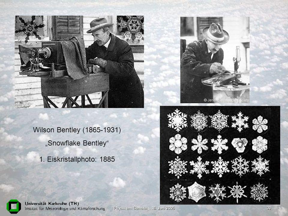 Physik am Samstag, 18. Juni 200530 Wilson Bentley (1865-1931) Snowflake Bentley 1. Eiskristallphoto: 1885