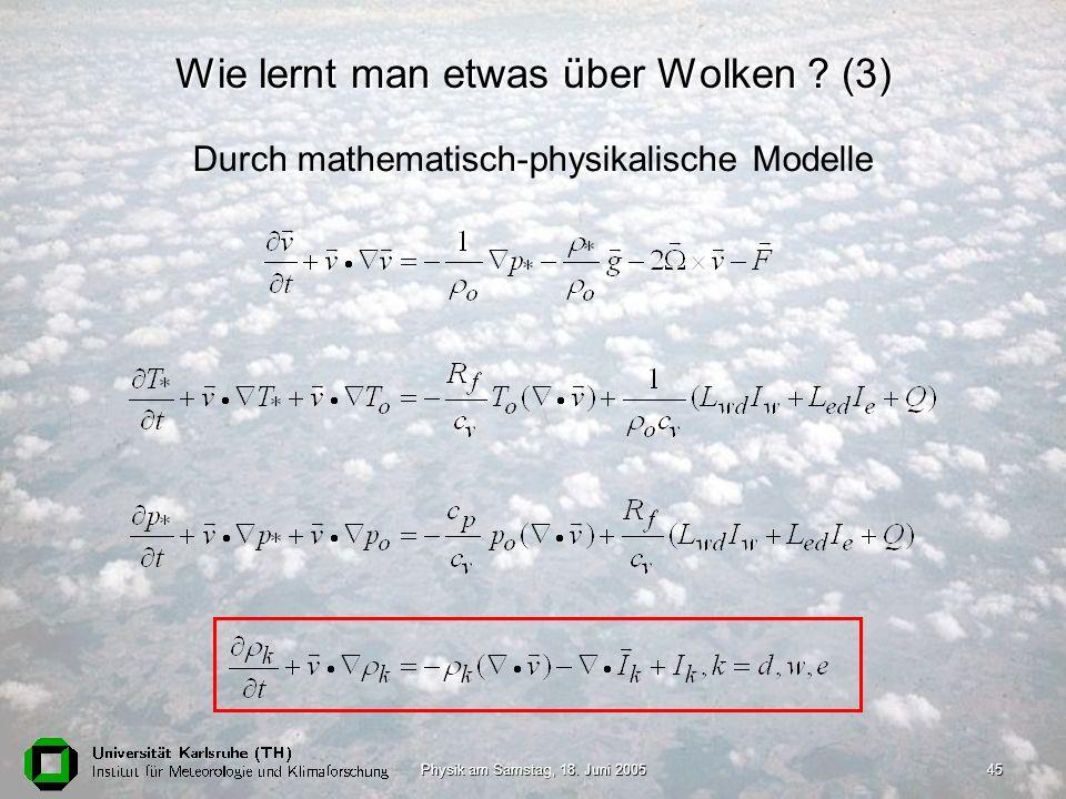 Physik am Samstag, 18. Juni 200545 Wie lernt man etwas über Wolken ? (3) Durch mathematisch-physikalische Modelle