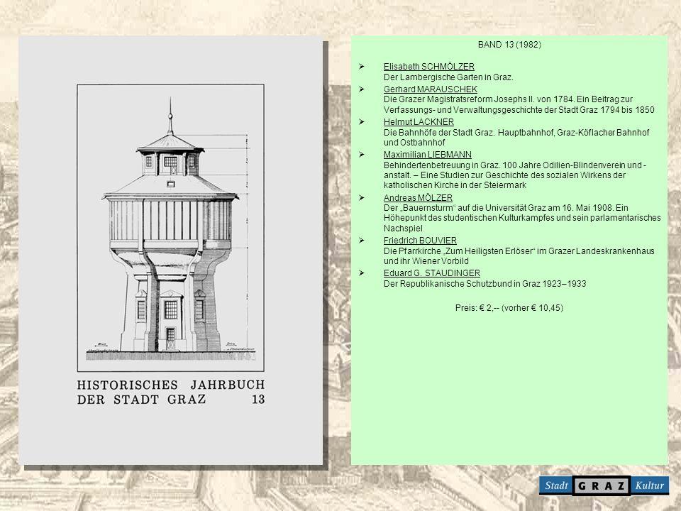 BAND 13 (1982) Elisabeth SCHMÖLZER Der Lambergische Garten in Graz. Gerhard MARAUSCHEK Die Grazer Magistratsreform Josephs II. von 1784. Ein Beitrag z