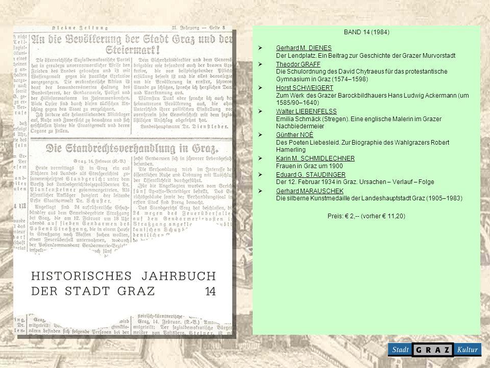 BAND 14 (1984) Gerhard M. DIENES Der Lendplatz. Ein Beitrag zur Geschichte der Grazer Murvorstadt Theodor GRAFF Die Schulordnung des David Chytraeus f