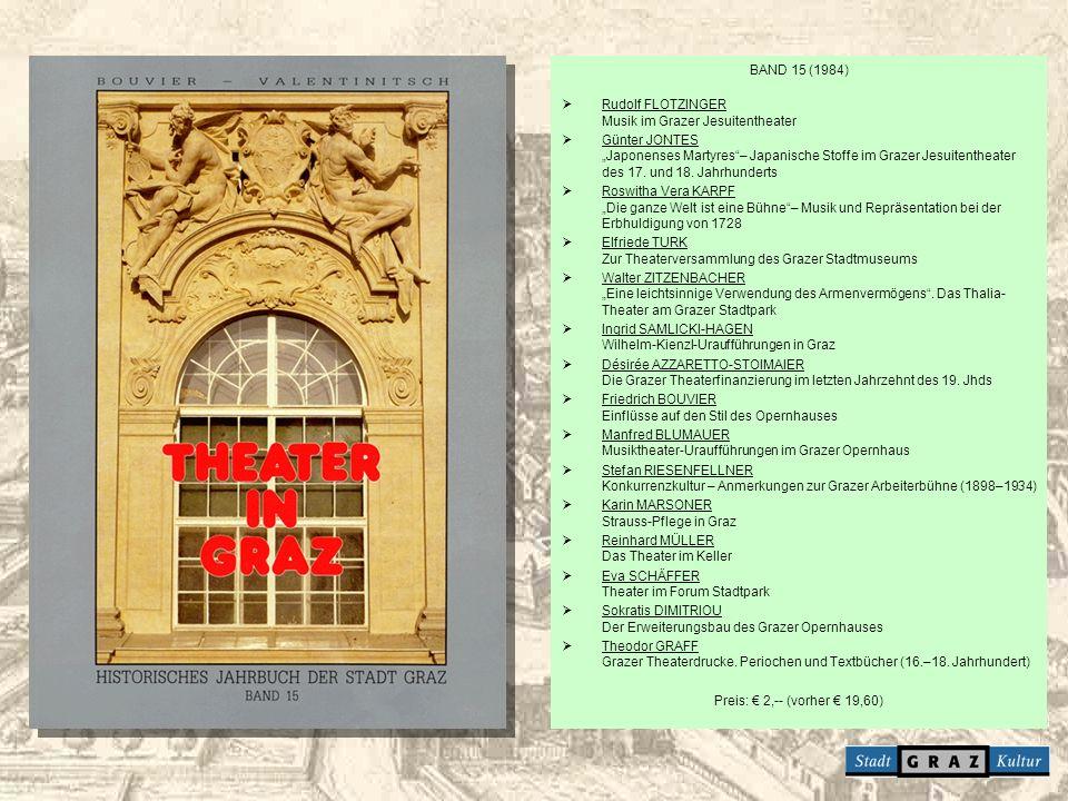 BAND 15 (1984) Rudolf FLOTZINGER Musik im Grazer Jesuitentheater Günter JONTES Japonenses Martyres– Japanische Stoffe im Grazer Jesuitentheater des 17