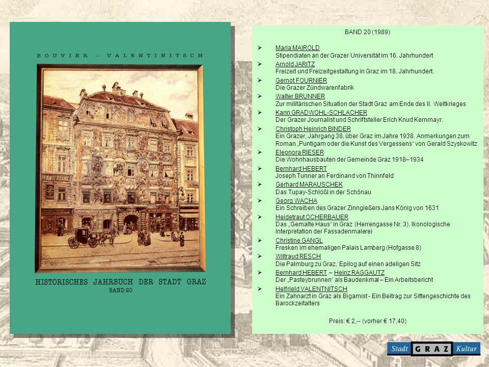 BAND 20 (1989) Maria MAIROLD Stipendiaten an der Grazer Universität im 16. Jahrhundert Arnold JARITZ Freizeit und Freizeitgestaltung in Graz im 18. Ja