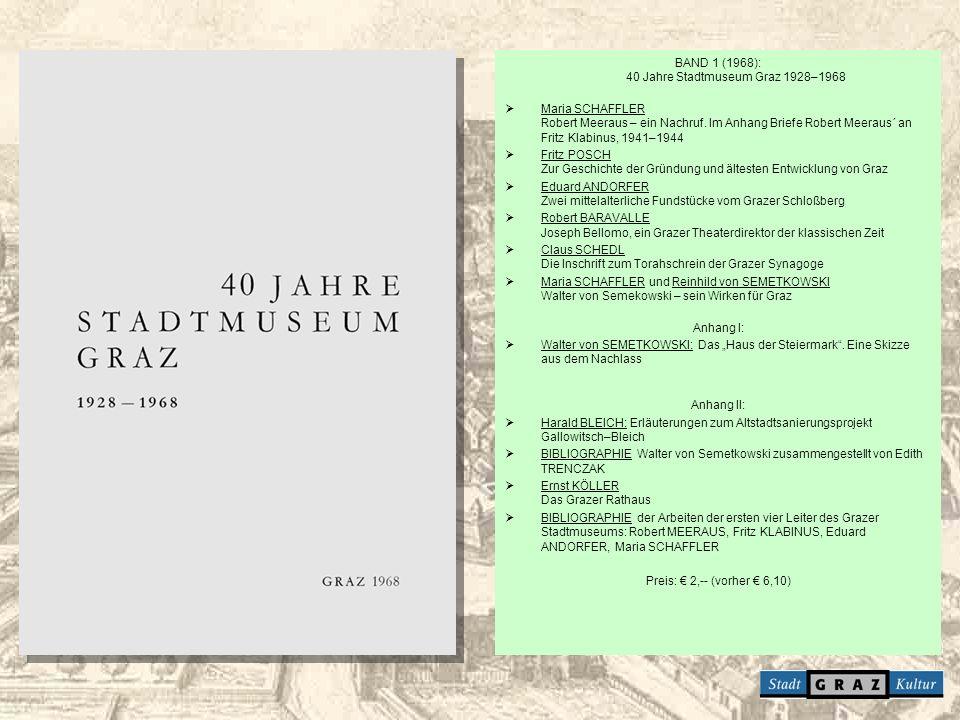 BAND 1 (1968): 40 Jahre Stadtmuseum Graz 1928–1968 Maria SCHAFFLER Robert Meeraus – ein Nachruf. Im Anhang Briefe Robert Meeraus´ an Fritz Klabinus, 1