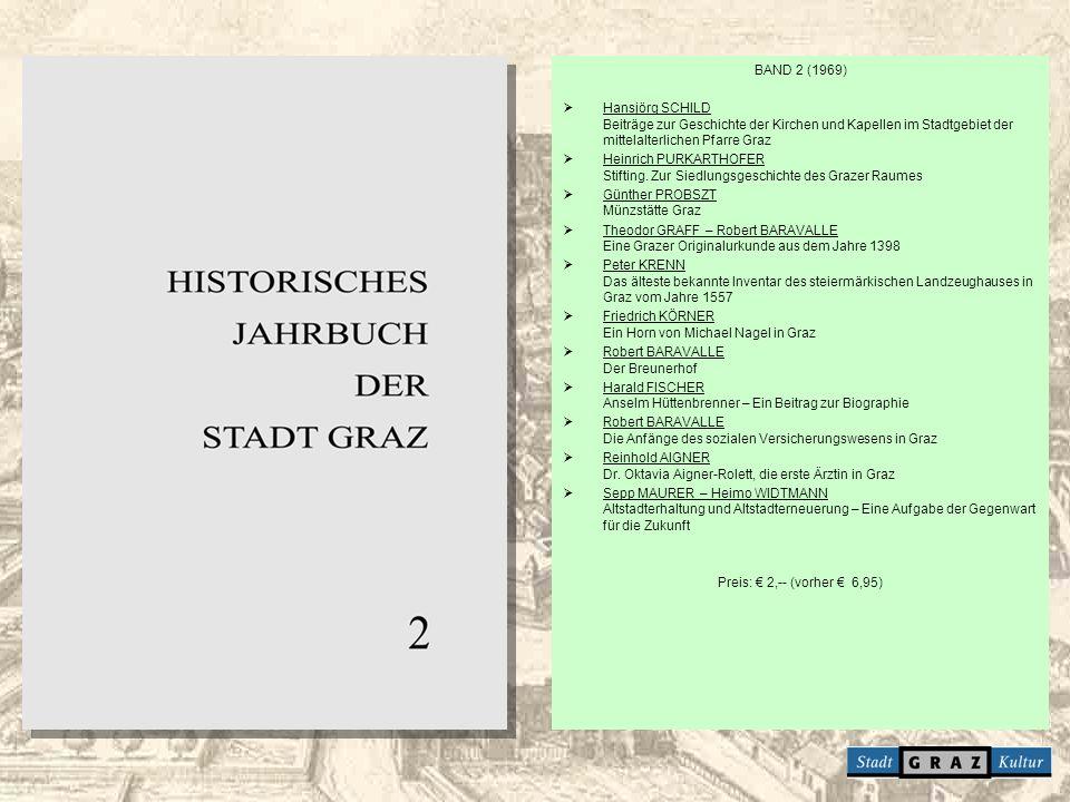 BAND 2 (1969) Hansjörg SCHILD Beiträge zur Geschichte der Kirchen und Kapellen im Stadtgebiet der mittelalterlichen Pfarre Graz Heinrich PURKARTHOFER
