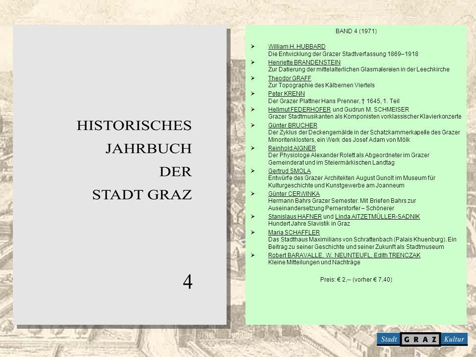 BAND 4 (1971) William H. HUBBARD Die Entwicklung der Grazer Stadtverfassung 1869–1918 Henriette BRANDENSTEIN Zur Datierung der mittelalterlichen Glasm