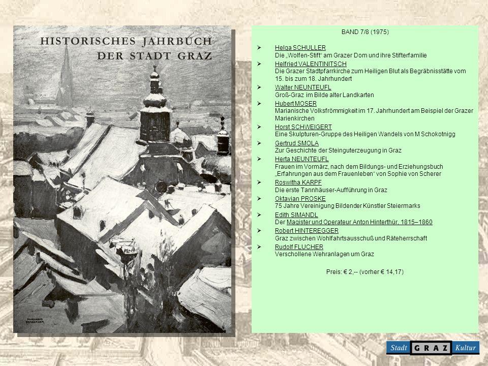 BAND 7/8 (1975) Helga SCHULLER Die Wolfen-Stift am Grazer Dom und ihre Stifterfamilie Helfried VALENTINITSCH Die Grazer Stadtpfarrkirche zum Heiligen