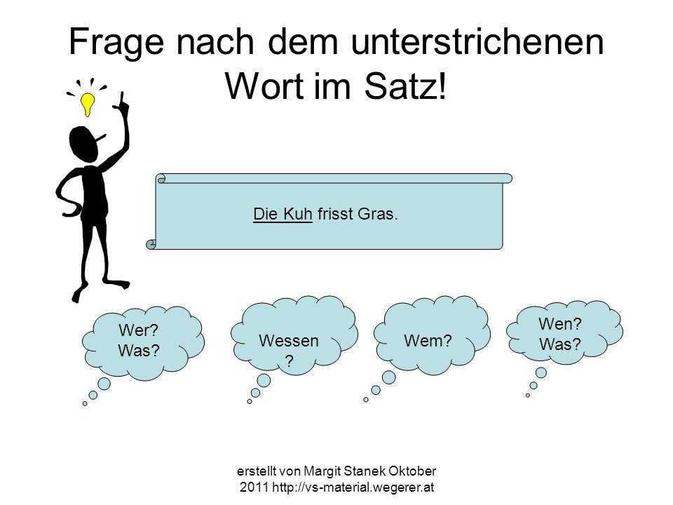 erstellt von Margit Stanek Oktober 2011 http://vs-material.wegerer.at Frage nach dem unterstrichenen Wort im Satz.