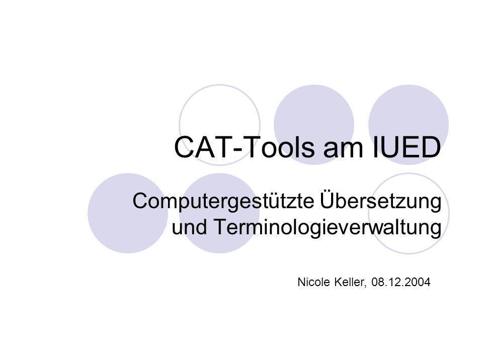 Nicole Keller: CAT-Tools am IUED, 08.12.200412 Match-Arten (TM) 100%-Match und Wiederholungen Fuzzy-Match (individuell einstellbar) Kein Match