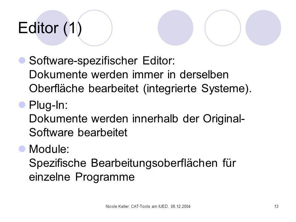 Nicole Keller: CAT-Tools am IUED, 08.12.200413 Editor (1) Software-spezifischer Editor: Dokumente werden immer in derselben Oberfläche bearbeitet (int