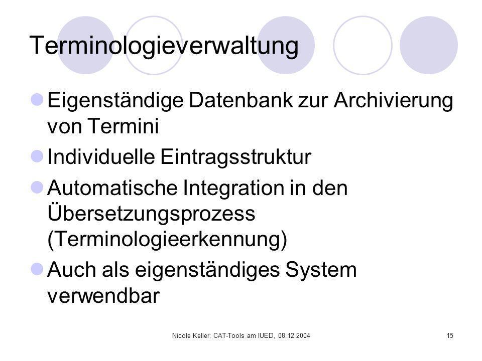 Nicole Keller: CAT-Tools am IUED, 08.12.200415 Terminologieverwaltung Eigenständige Datenbank zur Archivierung von Termini Individuelle Eintragsstrukt