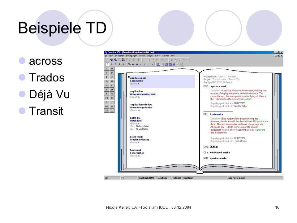Nicole Keller: CAT-Tools am IUED, 08.12.200416 Beispiele TD across Trados Déjà Vu Transit