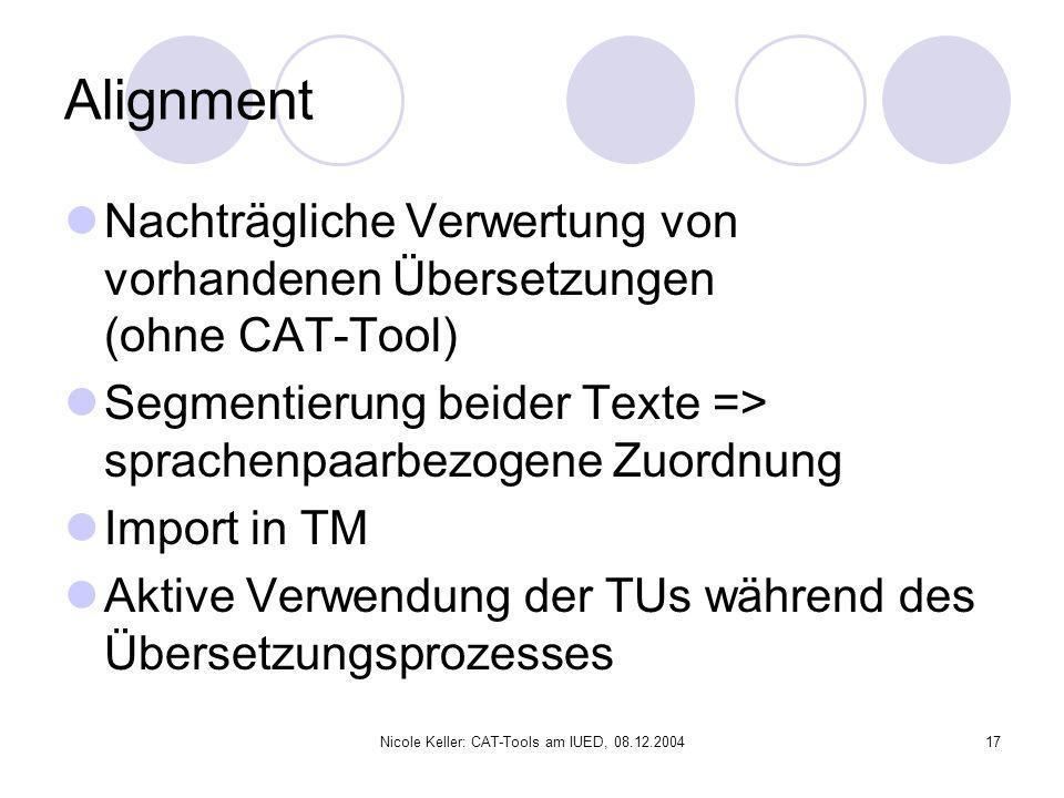 Nicole Keller: CAT-Tools am IUED, 08.12.200417 Alignment Nachträgliche Verwertung von vorhandenen Übersetzungen (ohne CAT-Tool) Segmentierung beider T