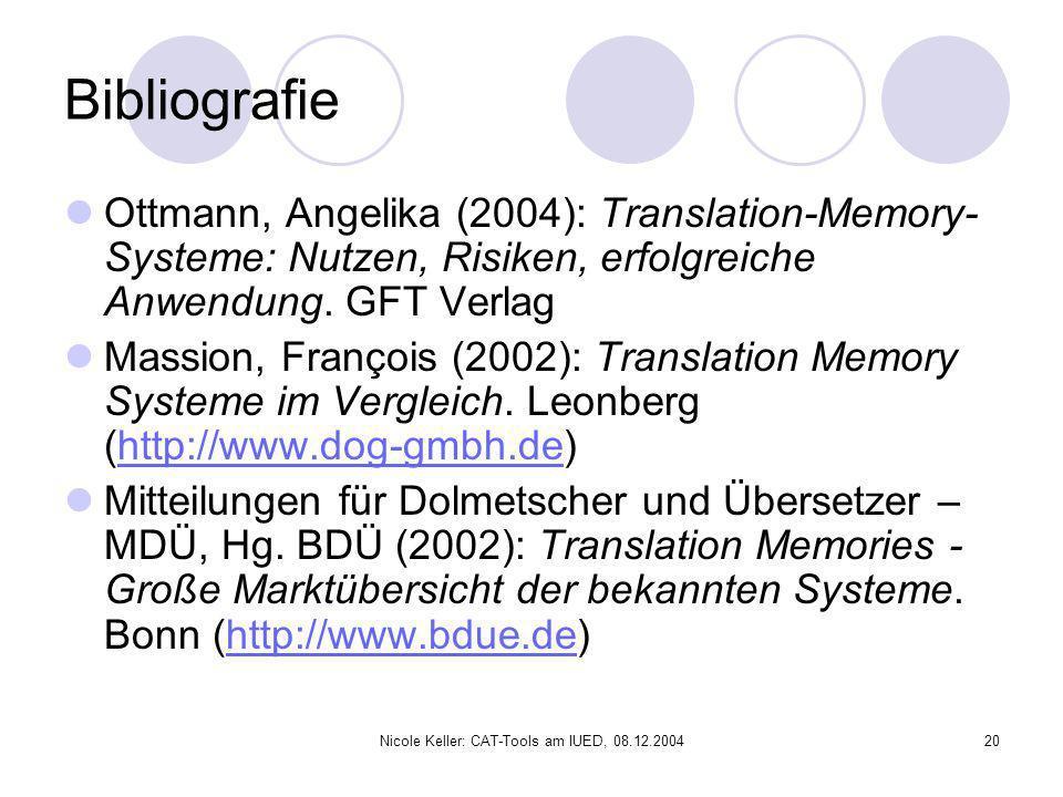 Nicole Keller: CAT-Tools am IUED, 08.12.200420 Bibliografie Ottmann, Angelika (2004): Translation-Memory- Systeme: Nutzen, Risiken, erfolgreiche Anwen