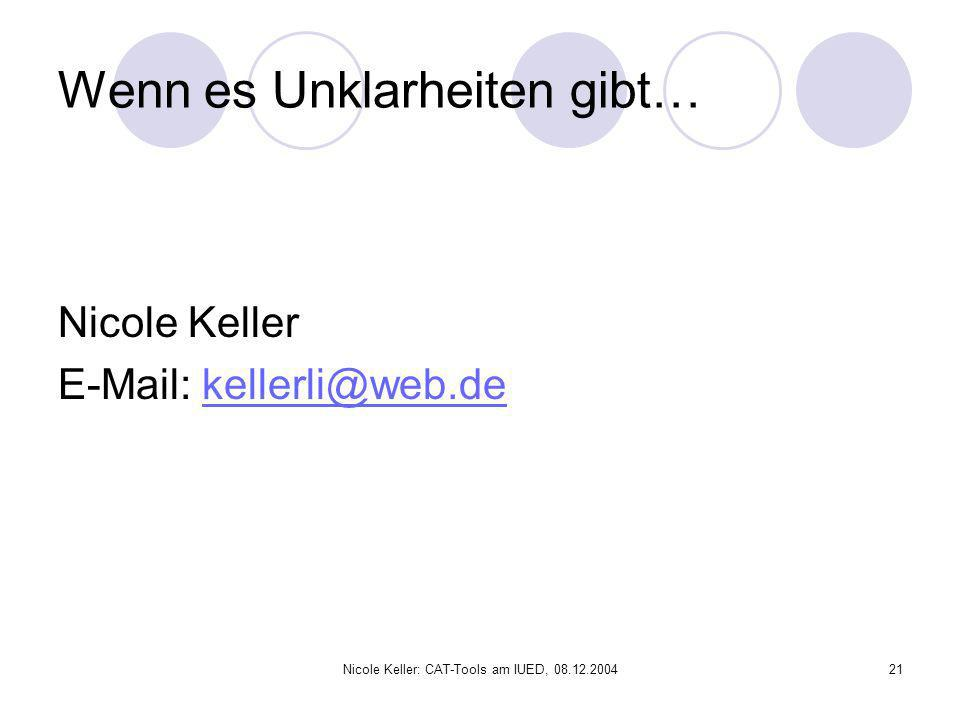 Nicole Keller: CAT-Tools am IUED, 08.12.200421 Wenn es Unklarheiten gibt… Nicole Keller E-Mail: kellerli@web.dekellerli@web.de
