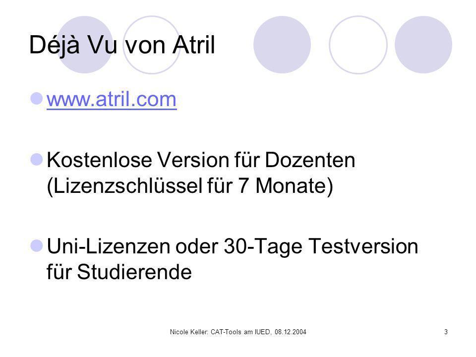 Nicole Keller: CAT-Tools am IUED, 08.12.20043 Déjà Vu von Atril www.atril.com Kostenlose Version für Dozenten (Lizenzschlüssel für 7 Monate) Uni-Lizen