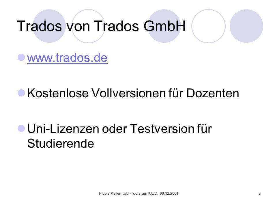 Nicole Keller: CAT-Tools am IUED, 08.12.20045 Trados von Trados GmbH www.trados.de Kostenlose Vollversionen für Dozenten Uni-Lizenzen oder Testversion