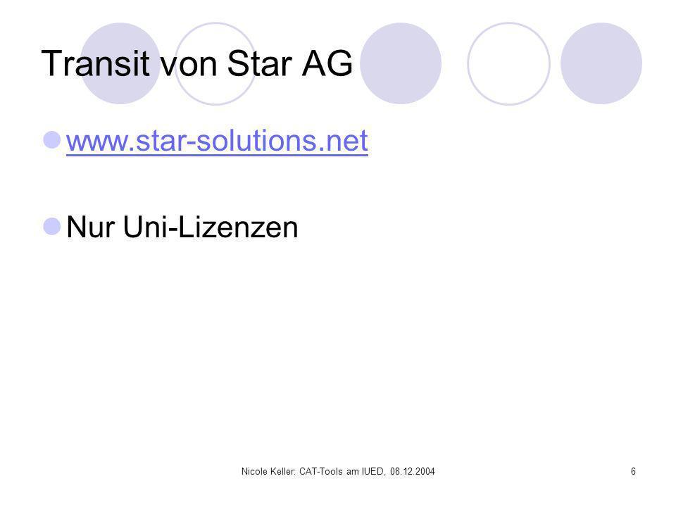 Nicole Keller: CAT-Tools am IUED, 08.12.20046 Transit von Star AG www.star-solutions.net Nur Uni-Lizenzen