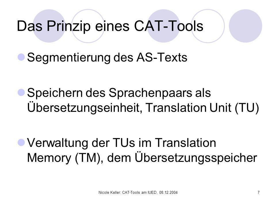 Nicole Keller: CAT-Tools am IUED, 08.12.20047 Das Prinzip eines CAT-Tools Segmentierung des AS-Texts Speichern des Sprachenpaars als Übersetzungseinhe