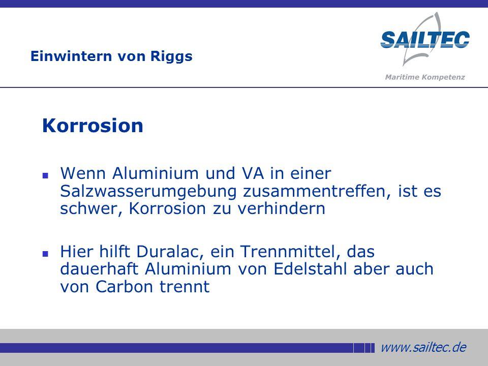www.sailtec.de Einwintern von Riggs Korrosion Wenn Aluminium und VA in einer Salzwasserumgebung zusammentreffen, ist es schwer, Korrosion zu verhindern Hier hilft Duralac, ein Trennmittel, das dauerhaft Aluminium von Edelstahl aber auch von Carbon trennt