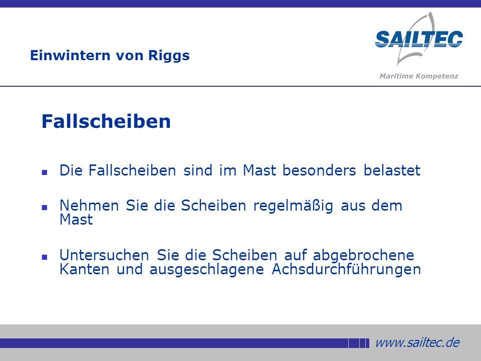 www.sailtec.de Fallscheiben Die Fallscheiben sind im Mast besonders belastet Nehmen Sie die Scheiben regelmäßig aus dem Mast Untersuchen Sie die Scheiben auf abgebrochene Kanten und ausgeschlagene Achsdurchführungen Einwintern von Riggs