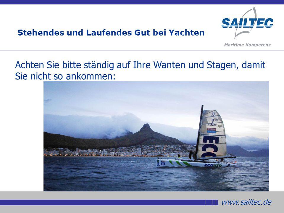 www.sailtec.de Achten Sie bitte ständig auf Ihre Wanten und Stagen, damit Sie nicht so ankommen: Stehendes und Laufendes Gut bei Yachten