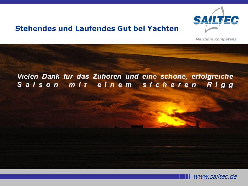 www.sailtec.de Stehendes und Laufendes Gut bei Yachten Vielen Dank für das Zuhören und eine schöne, erfolgreiche Saison mit einem sicheren Rigg