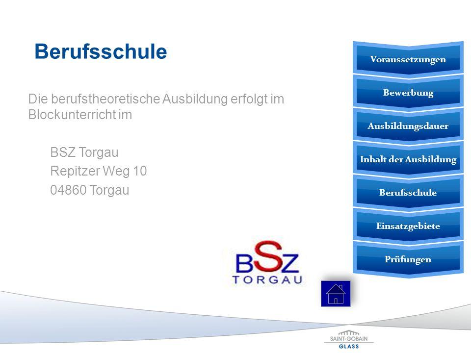 Berufsschule Die berufstheoretische Ausbildung erfolgt im Blockunterricht im BSZ Torgau Repitzer Weg 10 04860 Torgau Prüfungen Einsatzgebiete Berufssc