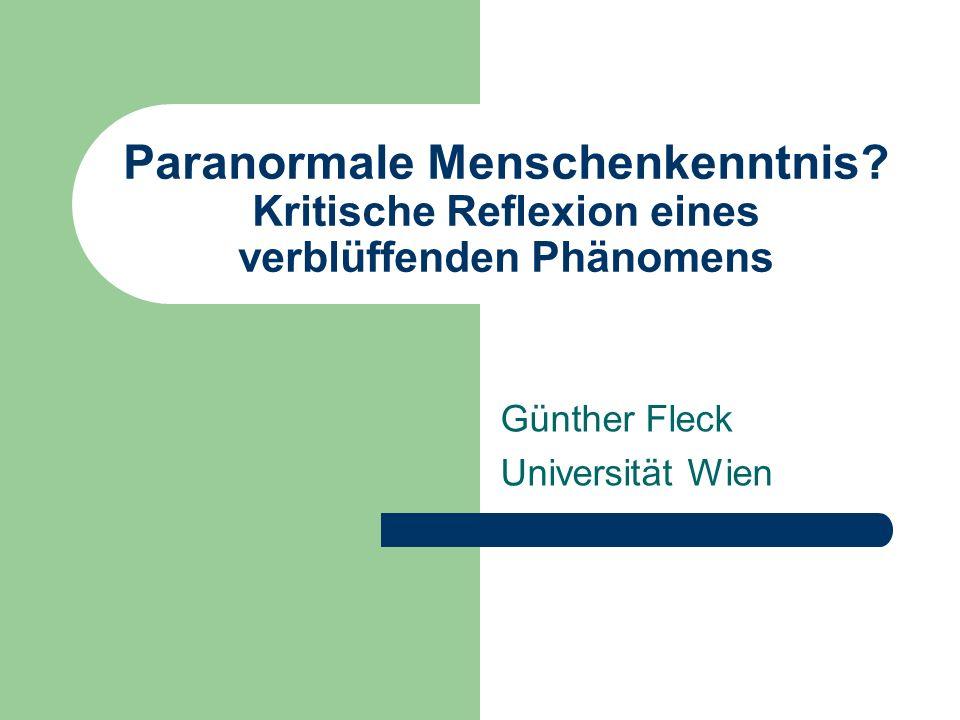 Paranormale Menschenkenntnis? Kritische Reflexion eines verblüffenden Phänomens Günther Fleck Universität Wien