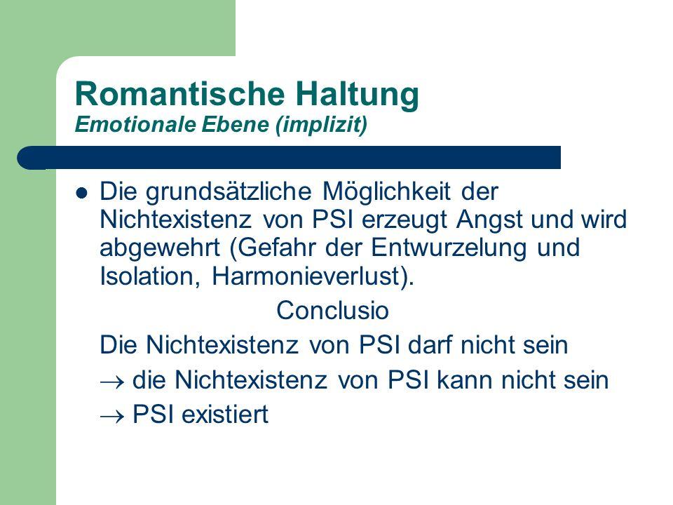 Romantische Haltung Emotionale Ebene (implizit) Die grundsätzliche Möglichkeit der Nichtexistenz von PSI erzeugt Angst und wird abgewehrt (Gefahr der