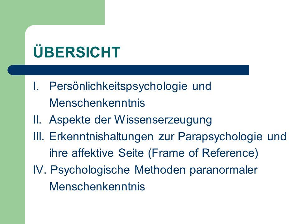 ÜBERSICHT I. Persönlichkeitspsychologie und Menschenkenntnis II. Aspekte der Wissenserzeugung III. Erkenntnishaltungen zur Parapsychologie und ihre af